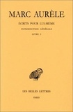 Marc Aurèle - Ecrits pour lui-même - Tome 1, Introduction générale, Livre I, Edition bilingue français-grec ancien.