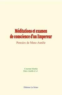 Marc-Aurèle et Constant Martha - Méditations et examen de conscience d'un Empereur - Pensées de Marc-Aurèle.