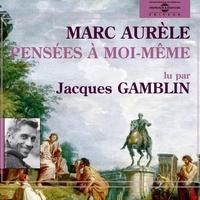 Marc Aurèle et Jacques Gamblin - Pensées à moi-même.
