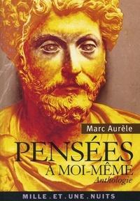 Marc-Aurèle - Pensées à moi-même - Anthologie.