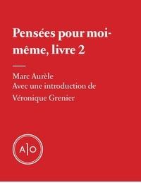 Marc Aurèle et Véronique Grenier - Pensées pour moi-même, livre 2.