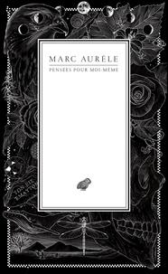 Marc Aurèle - Pensées pour moi-même.