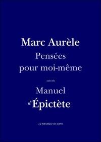 Télécharger des livres audio Pensées pour moi-même  - Suivi du Manuel d'Epictète DJVU ePub par Marc Aurèle, Epictète Epictète 9782824904511 (French Edition)