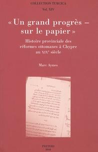 """Marc Aymes - """"Un grand progrès - sur le papier"""" - Histoire provinciale des réformes ottomanes à Chypre au XIXe siècle."""