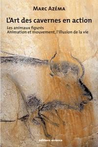 Marc Azéma - L'art des cavernes en action - Tome 2 : les animaux figurés, Animation et mouvement, l'illusion de la vie.