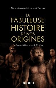 Marc Azéma et Laurent Brasier - La fabuleuse histoire de nos origines - De Toumaï à l'invention de l'écriture.