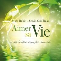Marc Babin et Sylvie Goudreau - Aimer sa Vie : L'art de vibrer à son plein potentiel - Aimer sa Vie : L'art de vibrer à son plein potentiel.