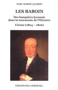 Marc Baboin-Jaubert - Les Baboin - Des banquiers lyonnais dans la tourmente de l'Histoire (Vienne, 1804-1806).
