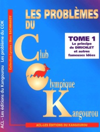 Marc Bachmakov - Les problèmes du Club Olympique Kangourou. - Tome 1, Le principe de Dirichlet et autres fameuses idées.