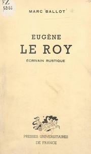Marc Ballot - Eugène Le Roy : écrivain rustique.