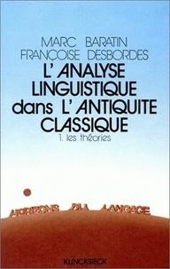 Marc Baratin et Françoise Desbordes - L'analyse linguistique dans l'Antiquité classique - Tome 1, Les théories.