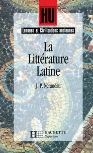 Marc Baratin et Jean-Pierre Néraudeau - La Littérature latine.