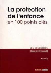 Marc Barbey - La protection de l'enfance en 100 points clés.