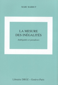 Marc Barbut - La mesure des inégalités - Ambiguïtés et paradoxes.