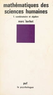 Marc Barbut et Paul Fraisse - Mathématiques des sciences humaines (1) - Combinatoire et algèbre.