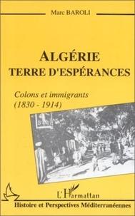 Marc Baroli - Algerie terre d'esperances - colons et immigrants (1838-1914).