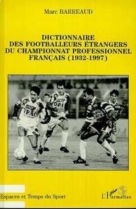 Marc Barreaud - Dictionnaire des footballeurs étrangers du championnat professionnel français - 1932-1997.