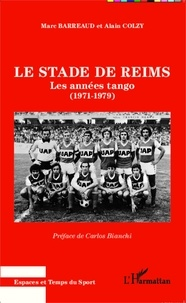 Marc Barreaud - Le stade de Reims - Les années tango (1971-1979).