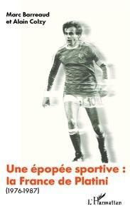 Marc Barreaud et Alain Colzy - Une épopée sportive: la France de Platini (1976-1987).