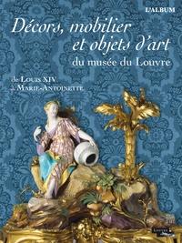 Marc Bascou et Michèle Bimbenet-Privat - Décors, mobilier et objets d'art du musée du Louvre - De Louis XIV à Marie-Antoinette. L'album.