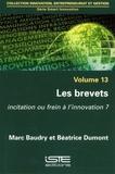 Marc Baudry et Béatrice Dumont - Smart Innovation - Volume 13, Les brevets. Incitation ou frein à l'innovation ?.