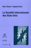 Marc Bauen et Raphaël Gani - La fiscalité internationale des Etats-Unis.