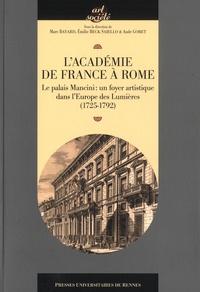 Marc Bayard et Emilie Beck Saiello - L'Académie de France à Rome - Le palais Mancini : un foyer artistique dans l'Europe des Lumières (1725-1792).