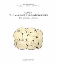Marc Bayard et Ivonne Papin-Drastik - Lodève et la manufacture de la Savonnerie - Une histoire à partager.