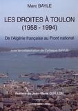 Marc Bayle - Les droites à Toulon (1958-1994) - De l'Algérie française au Front national.
