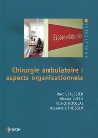 Marc Beaussier et Nicolas Dufeu - Chirurgie ambulatoire : aspects organisationnels.