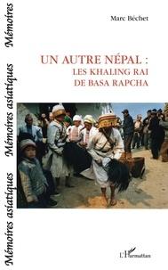 Marc Béchet - Un autre Népal - Les Khaling Rai de Basa Rapcha.