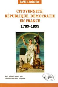 Marc Belissa et Yannick Bosc - Citoyenneté, République, Démocratie en France (1789-1899).