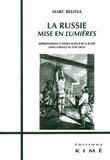 Marc Belissa - La Russie mise en Lumières - Représentations et débats autour de la Russie dans la France du XVIIIe siècle.