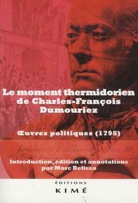 Marc Belissa - Le moment thermidorien de Charles-François Dumouriez - Oeuvres politiques.