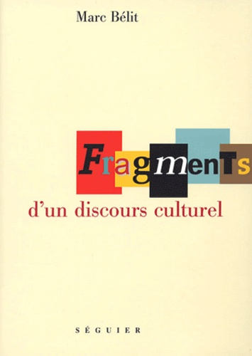 Marc Bélit - Fragments d'un discours culturel.