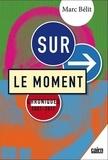 Marc Bélit - Sur le moment - Chroniques 2007-2017.