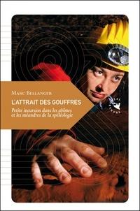 L'attrait des gouffres- Petite incursion dans les abîmeset les méandres de la spéléologie - Marc Bellanger pdf epub