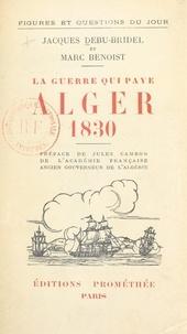 Marc Benoist et Jacques Debû-Bridel - Alger 1830, la guerre qui paye.