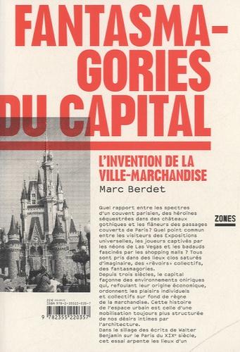 Marc Berdet - Fantasmagories du capital - L'invention de la ville-marchandise.