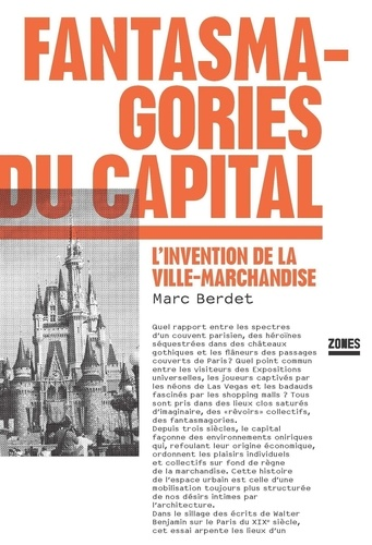 Marc Berdet - Fantasmagories du capital - L'invention de la ville-marchandise.