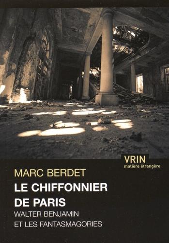 Marc Berdet - Le chiffonnier de Paris - Walter Benjamin et les fantasmagories.