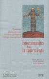 Marc Bergère et Jean Le Bihan - Fonctionnaires dans la tourmente - Epurations administratives et transitions politiques à l'époque contemporaine.