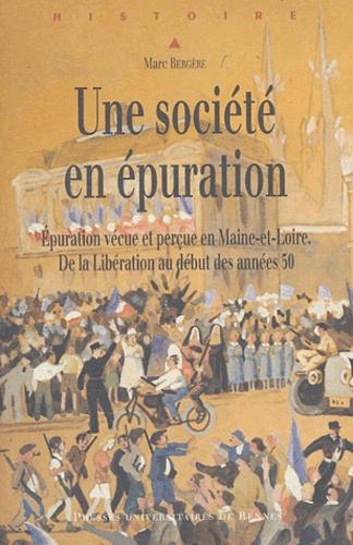 Marc Bergère - Une société en épuration - Epuration vécue et perçue en Maine-et-Loire, de la Libération au début des années 50.