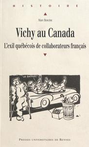 Marc Bergère - Vichy au Canada - L'exil québécois de collaborateurs français.