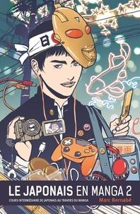 Marc Bernabé - Le japonais en manga - Tome 2, Cours intermédiaire de japonais au travers du manga.