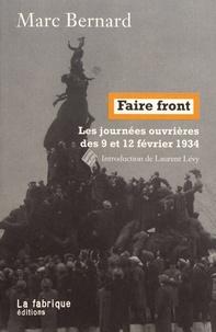 Marc Bernard - Faire front - Les journées ouvrières des 9 et 12 février 1934.