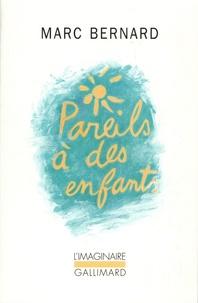 Marc Bernard - Pareils à des enfants.