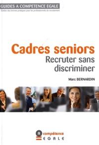 Marc Bernardin - Cadres seniors : Recruter sans discriminer.