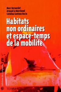 Marc Bernardot et Arnaud Le Marchand - Habitats non ordinaires et espace-temps de la mobilité.