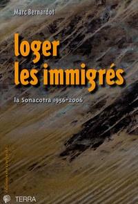 Marc Bernardot - Loger les immigrés - La Sonacotra 1956-2006.